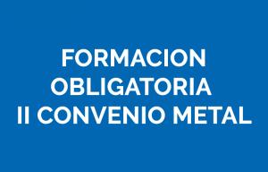 Formación obligatoria metal II Convenio FMFCE